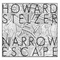 "Howard Stelzer ""Narrow Escape"" [CD-R]"