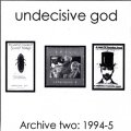 "Undecisive God ""Archive Two: 1994-5"" [CD-R]"