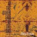 """Philip Perkins """"At the Other End of the Day"""" [CD]"""