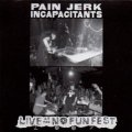"Pain Jerk - Incapacitants ""Live At The No Fun Fest 2007"" [CD]"