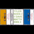 "Tyler Keen / Dave Matthews 2 ""Slightly More Realistic And Less Appealing"" [Cassette]"