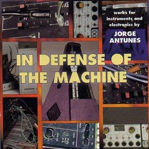 """画像1: Jorge Antunes """"In Defense Of The Machine"""" [CD]"""