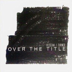 """画像1: Oleszak / Turner """"Over The Title"""" [CD]"""