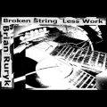 "Brian Ruryk ""Broken String Less Work"" [CD-R]"