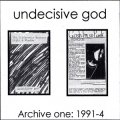 "Undecisive God ""Archive One: 1991-4"" [CD-R]"