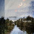 "Fergus Kelly ""Local Knowledge"" [CD]"