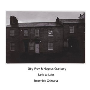 "画像1: Jurg Frey & Magnus Granberg - Ensemble Grizzana ""Early To Late"" [CD]"