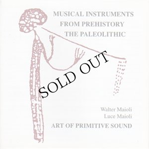 "画像1: Art of Primitive Sound (Walter & Luce Maioli) ""Musical Instruments From Prehistory"" [CD]"