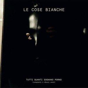 "画像1: Le Cose Bianche ""Tutti Quanti Sognano Porno (Compiuti I Dieci Anni)"" [CD]"