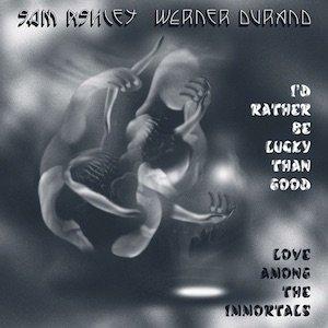 """画像1: Sam Ashley, Werner Durand """"I'd Rather Be Lucky Than Good"""" [CD]"""