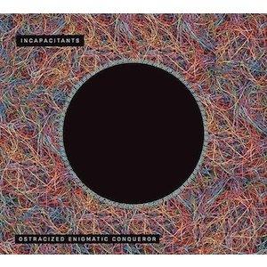 """画像1: INCAPACITANTS """"Ostracized Enigmatic Conqueror"""" [CD]"""