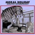 "Moral Holiday ""Negative Anthropology"" [CD-R]"