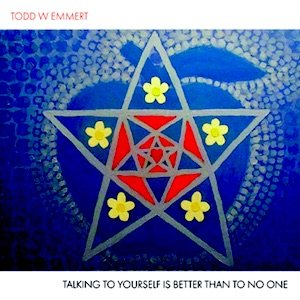 "画像1: Todd W Emmert ""Talking To Yourself Is Better Than Talking To No One"" [CD-R]"